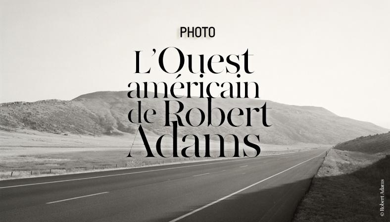 L exposition du photographe robert adams au mus e du jeu de paume 4102 north 788x450