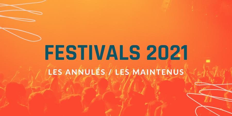 Festivals 2021 annulés ou maintenus